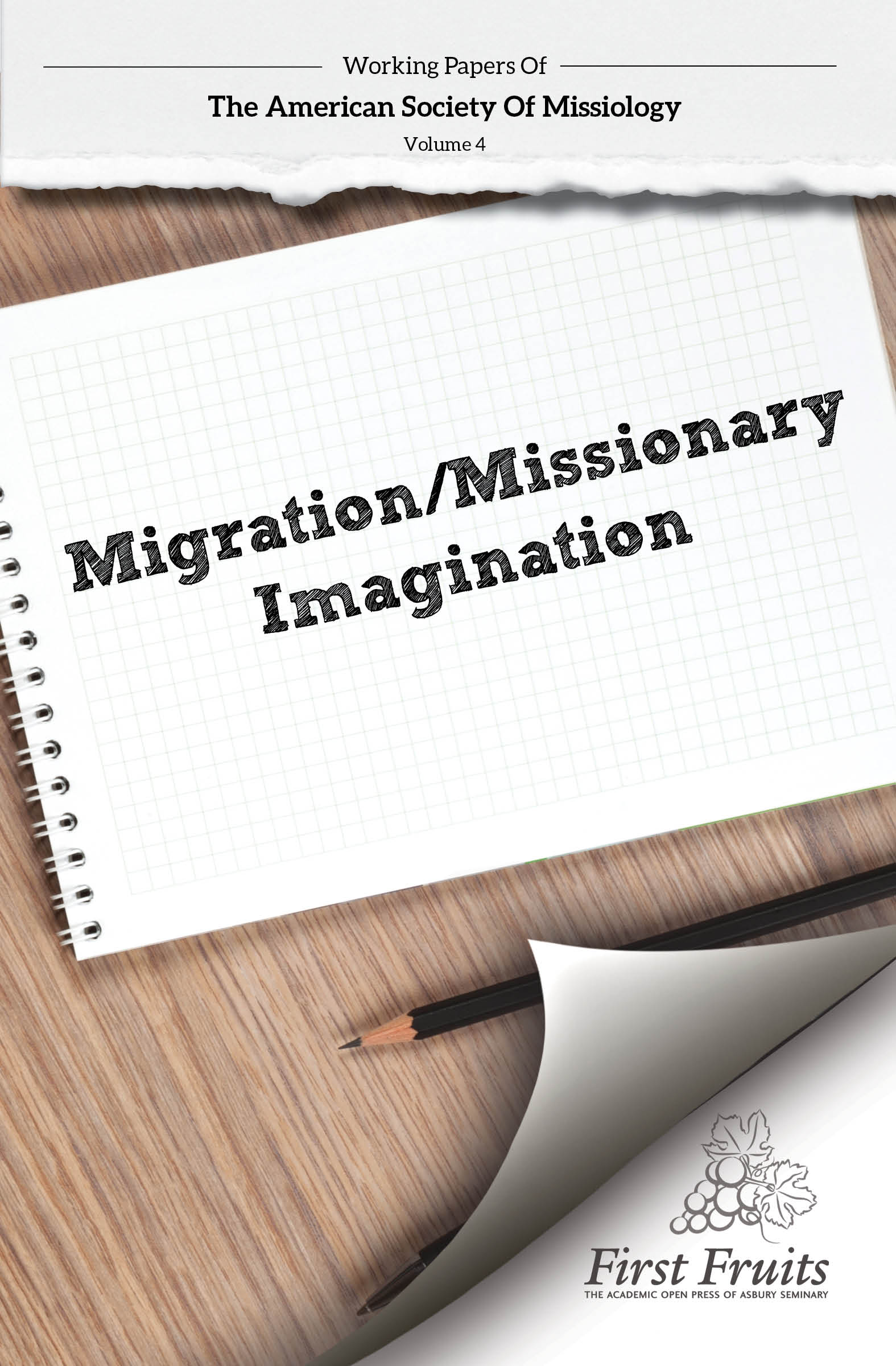 Working Papers of the American Society of Missiology; Vol. 4 Migration/ Missionary Imagination